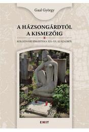 A Házsongárdtól a Kismezőig - Kolozsvári sírkertek a XIX-XX. századból - Gaal György - Régikönyvek