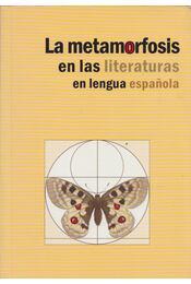 La Metamorfosis en las literaturas en lengua espanola - Gabriella Menczel, Scholz László - Régikönyvek