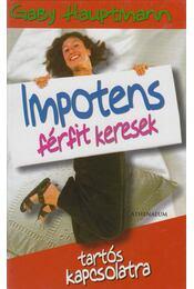 Impotens férfit keresek tartós kapcsolatra - Gaby Hauptmann - Régikönyvek