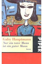 Nur ein toter Mann ist ein guter Mann - Gaby Hauptmann - Régikönyvek