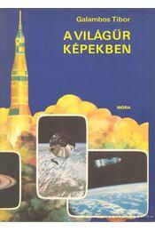 A világűr képekben - Galambos Tibor - Régikönyvek