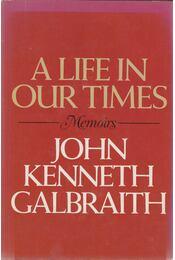 A Life In Our Times - Memoirs - Galbraith, John Kenneth - Régikönyvek