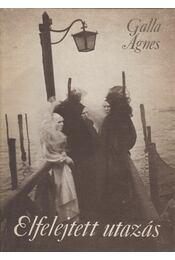 Elfelejtett utazás (Dedikált) - Galla Ágnes - Régikönyvek