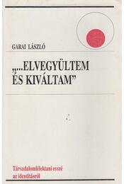 ''...Elvegyültem és kiváltam'' - Garai László - Régikönyvek