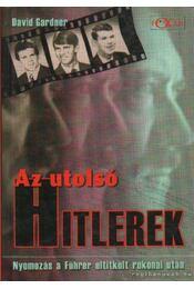 Az utolsó Hitlerek - Gardner, David - Régikönyvek