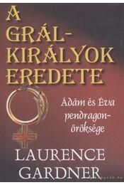 A Grál-királyok eredete - Gardner, Laurence - Régikönyvek