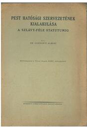 Pest hatósági szervezetének kialakulása a Szlávy-féle statutumig - Gárdonyi Albert - Régikönyvek