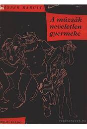 A múzsák neveletlen gyermeke - Gáspár Margit - Régikönyvek