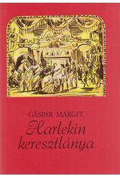 Harlekin keresztlánya - Gáspár Margit - Régikönyvek