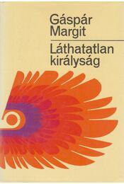 Láthatatlan királyság - Gáspár Margit - Régikönyvek
