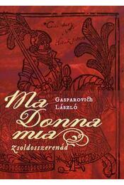 Ma donna mia - Zsoldosszerenád - Gasparovich László - Régikönyvek