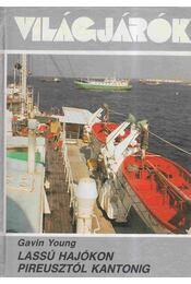 Lassú hajókon Pireusztól Kantonig - Gavin Young - Régikönyvek