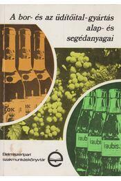 A bor- és az üdítőital-gyártás alap- és segédanyagai - Gazdag László - Régikönyvek
