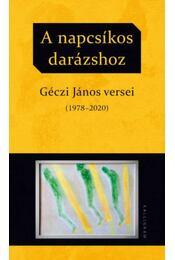 A napcsíkos darázshoz - Géczi János versei (1978-2020) - Géczi János - Régikönyvek