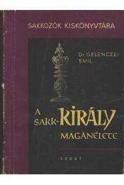 A sakk-király magánélete - Gelenczei Emil - Régikönyvek