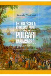Értekezések a kereskedelemről, avagy a polgári gazdaságról - Válogatott részletek (1765-1769) - Genovesi, Antonio - Régikönyvek