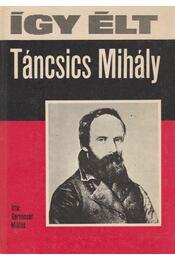 Így élt Táncsics Mihály - Gerencsér Miklós - Régikönyvek
