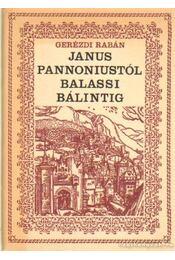 Janus Pannoniustól Balassi Bálintig - Gerézdi Rabán - Régikönyvek