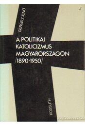 A politikai katolicizmus Magyarországon 1890-1950 - Gergely Jenő - Régikönyvek