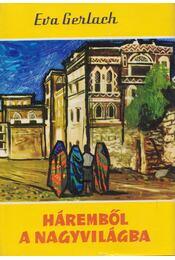 Háremből a nagyvilágba - Gerlach, Eva - Régikönyvek