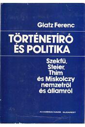 Történetíró és politika - Glatz Ferenc - Régikönyvek