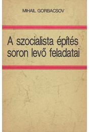 A szocialista építés soron levő feladatai - Gorbacsov, Mihail - Régikönyvek