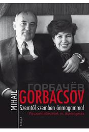 Szemtől szemben önmagammal - Gorbacsov, Mihail - Régikönyvek