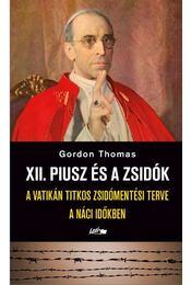 XII. Piusz és a zsidók - .Gordon Thomas - Régikönyvek