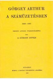 Görgey Arthur a számüzetésben 1849-1867. - Görgey István - Régikönyvek