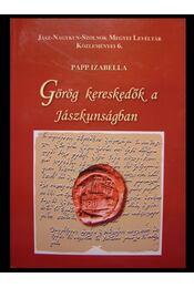 Görög kereskedők a Jászkunságban - Papp Izabella - Régikönyvek