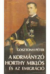 A kormányzó Horthy Miklós és az emigráció - Gosztonyi Péter - Régikönyvek