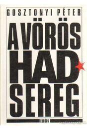 A Vörös Hadsereg - Gosztonyi Péter - Régikönyvek