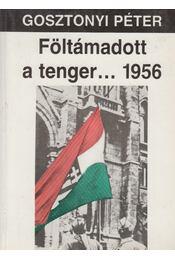 Föltámadott a tenger...1956 - Gosztonyi Péter - Régikönyvek