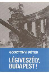 Légiveszély, Budapest! - Gosztonyi Péter - Régikönyvek