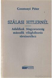 Szálasi Hitlernél - Gosztonyi Péter - Régikönyvek