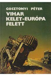 Vihar Kelet-Európa felett - Gosztonyi Péter - Régikönyvek