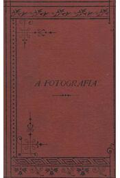 A fotografia. - Gothard Jenő - Régikönyvek