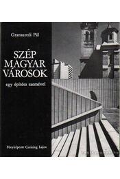 Szép Magyar városok - egy építész szemével - Granasztói Pál - Régikönyvek