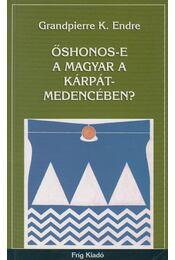 Őshonos-e a magyar a Kárpát-medencében? - Grandpierre K. Endre - Régikönyvek