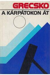 A Kárpátokon át - Grecsko, A. A. - Régikönyvek