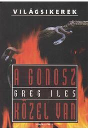 A gonosz közel van - Greg Iles - Régikönyvek