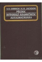 Példák integrált áramkörök alkalmazására - Grinich, Victor H., Jackson, Horace G. - Régikönyvek