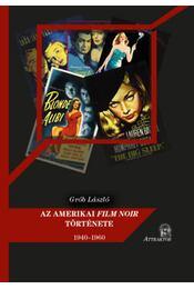 Az amerikai film noir története - 1940-1960 - Grób László - Régikönyvek