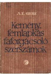 Keményfémlapkás faforgácsoló szerszámok - Grube, A. E. - Régikönyvek