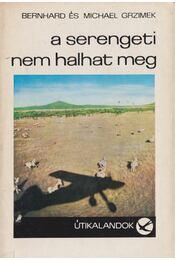 A Serengeti nem halhat meg - Grzimek, Bernhard, Michael Grzimek - Régikönyvek
