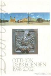 Otthon Debrecenben 1998-2002 - Gulyás Gábor - Régikönyvek