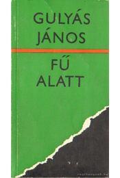 Fű alatt - Gulyás János - Régikönyvek