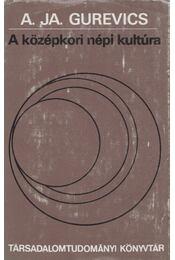 A középkori népi kultúra - Gurevics, A. JA. - Régikönyvek