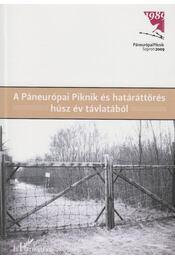 A páneurópai piknik és határáttörés húsz év távlatából - Gyarmati György szerk,. - Régikönyvek
