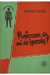 Professzor úr, mi az igazság? - Gyenes István - Régikönyvek